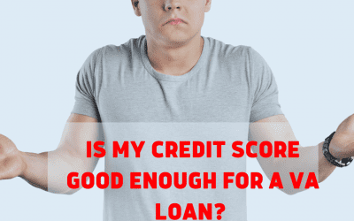 Is My Credit Score Good Enough For A VA Loan?